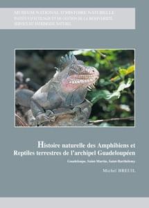 Histoire naturelle des Amphibiens et Reptiles terrestres de l'archipel Guadeloupéen